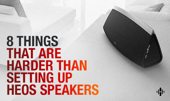 8 Things That are Harder Than Setting up HEOS Speakers.